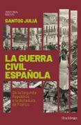 LA GUERRA CIVIL ESPAÑOLA: DE LA SEGUNDA REPUBLICA A LA DICTADURA DE FRANCO - 9788417822033 - SANTOS JULIA DIAZ