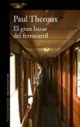 EL GRAN BAZAR DEL FERROCARRIL - 9788420432533 - PAUL THEROUX
