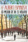 LO MEJOR DE IR ES VOLVER - 9788425357633 - ALBERT ESPINOSA