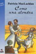 COMO UNA ALONDRA - 9788427932333 - PATRICIA MACLACHLAN