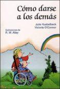 COMO DARSE A LOS DEMAS - 9788428520133 - JULIE KUEBELBECK