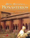ATLAS HISTORICO DE LOS MONASTERIOS: EL MONACATO ORIENTAL Y OCCIDE NTAL - 9788428525633 - JOSE MARIA LABOA