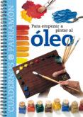 PARA EMPEZAR A PINTAR AL OLEO (CUADERNOS PARRAMON) - 9788434222533 - VV.AA.