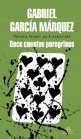 DOCE CUENTOS PEREGRINOS - 9788439701033 - GABRIEL GARCIA MARQUEZ
