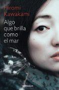 ALGO QUE BRILLA COMO EL MAR - 9788466338233 - HIROMI KAWAKAMI