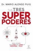 tus tres superpoderes para lograr una vida más sana, próspera y feliz (ebook)-mario alonso puig-9788467055733