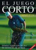 EL JUEGO CORTO (3ª ED.) - 9788479024833 - ERNIE ELS