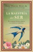 LA MAESTRÍA DEL SER - 9788479539733 - MIGUEL RUIZ JR.
