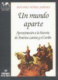 UN MUNDO APARTE: APROXIMACION A LA HISTORIA DE AMERICA LATINA Y E L CARIBE - 9788479600433 - ANTONIO NUÑEZ JIMENEZ