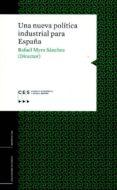 UNA NUEVA POLÍTICA INDUSTRIAL PARA ESPAÑA - 9788481883633 - RAFAEL MIRO SANCHEZ