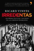 IRREDENTAS: LAS PRESAS POLITICAS Y SUS HIJOS EN LAS CARCELES FRAN QUISTAS - 9788484608233 - RICARD VINYES RIVAS