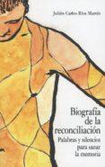 BIOGRAFÍA DE LA RECONCILIACIÓN - 9788490457733 - JULIAN CARLOS RIOS MARTIN