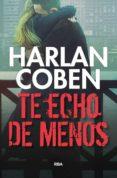 TE ECHO DE MENOS - 9788490565933 - HARLAN COBEN