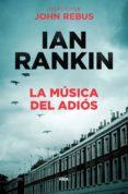 LA MUSICA DEL ADIOS (SERIE JOHN REBUS 16) - 9788490568033 - IAN RANKIN