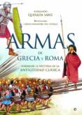 armas de grecia y roma: forjaron la historia de la antigüedad cla sica-fernando quesada sanz-9788490600733
