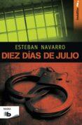 DIEZ DÍAS DE JULIO - 9788490701133 - ESTEBAN NAVARRO