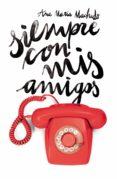SIEMPRE CON MIS AMIGOS - 9788491074533 - ANA MARIA MACHADO