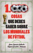1000 cosas que debes saber sobre los mundiales de fútbol (ebook)-juan ignacio gallardo-rafael gonzalez-palencia-9788491641933