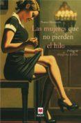 LAS MUJERES QUE NO PIERDEN EL HILO - 9788492695133 - THOMAS BLISNIEWSKI