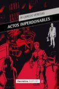 ACTOS IMPERDONABLES - 9788492799633 - RECAREDO VEREDAS