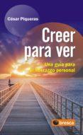 CREER PARA VER: UNA GUIA PARA EL LIDERAZGO PERSONAL - 9788492956333 - CESAR PIQUERAS