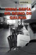 UNHA ESPIA NO REINO DE GALICIA - 9788497821933 - MANUEL RIVAS