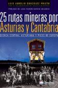 25 RUTAS MINERAS POR ASTURIAS Y CANTABRIA: CUENCA CENTRAL ASTURIA NA Y PICOS DE EUROPA - 9788498291933 - LUIS AURELIO GONZALEZ PRIETO