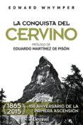 LA CONQUISTA DEL CERVINO (ED. 150 ANIVERSARIO PRIMERA ASCENSION 1865-2015) - 9788498293333 - EDWARD WHYMPER