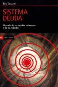 SISTEMA DEUDA: HISTORIA DE LAS DEUDAS Y DE REPUDIO - 9788498888133 - ERIC TOUSSAINT
