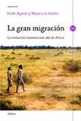 LA GRAN MIGRACION: LA EVOLUCION HUMANA MAS ALLA DE AFRICA - 9788498925333 - JORDI AGUSTI