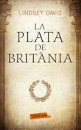 LA PLATA DE BRITANIA - 9788499307633 - LINDSEY DAVIS