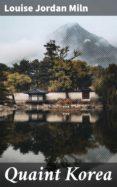 Foro de descarga de libros electrónicos de mobi. QUAINT KOREA de LOUISE JORDAN MILN FB2 (Spanish Edition) 4057664589743