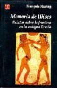 MEMORIA DE ULISES: RELATOS SOBRE LA FRONTERA EN LA ANTIGUA GRECIA - 9789505572748 - FRANÇOIS HARTOG
