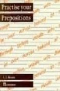 PRACTISE YOUR PREPOSITIONS - 9780582009943 - LEILA KEANE