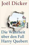 DIE WAHRHEIT UBER DEN FALL HARRY QUEBERT - 9783492307543 - JOËL DICKER