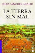 LA TIERRA SIN MAL - 9788408008743 - JESUS SANCHEZ ADALID