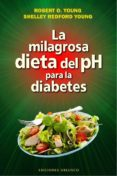 LA MILAGROSA DIETA DEL PH PARA LA DIABETES - 9788416192243 - ROBERT O. YOUNG