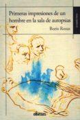 PRIMERAS IMPRESIONES DE UN HOMBRE EN LA SALA DE AUTOPSIAS - 9788416627943 - BORIS ROZAS