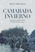 CAMARADA INVIERNO: EXPERIENCIA Y MEMORIA DE LA DIVISION AZUL (1941-1945) - 9788416771943 - XOSE M. NUÑEZ SEIXAS