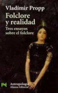 FOLCLORE Y REALIDAD: TRES ENSAYOS SOBRE EL FOLCLORE - 9788420660943 - VLADIMIR J. PROPP