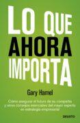 LO QUE AHORA IMPORTA - 9788423409143 - GARY HAMEL