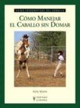COMO MANEJAR EL CABALLO SIN DOMAR - 9788425518843 - KELLY MARKS