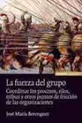 la fuerza del grupo: coordinar los procesos, silos, tribus y otro s puntos de friccion de las organizaciones-jose maria berenguer-9788431327743