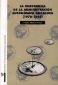 LA EMERGENCIA DE LA ADMINISTRACION AUTONOMICA ANDALUZA (1978-1985 ) - 9788433829443 - FERMIN OLVERA PORCEL