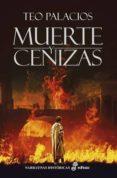MUERTE Y CENIZAS - 9788435063043 - TEO PALACIOS