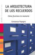 LA ARQUITECTURA DE LOS RECUERDOS: COMO FUNCIONA LA MEMORIA - 9788449321443 - CONSTANZA PAPAGNO
