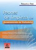 PEONES DE LIMPIEZA DEL AYUNTAMIENTO DE VALLADOLID: TEMARIO Y TEST - 9788466543743 - VV.AA.
