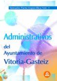 ADMINISTRATIVOS DEL AYUNTAMIENTO DE VITORIA-GASTEIZ. TEMARIO PART E ESPECIFICA VOLUMEN I - 9788466576543 - VV.AA.