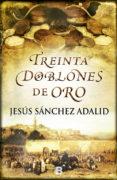 TREINTA DOBLONES DE ORO - 9788466654043 - JESUS SANCHEZ ADALID