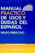 MANUAL PRACTICO DE USOS Y DUDAS DEL ESPAÑOL - 9788479621643 - WALDO PEREZ CINO